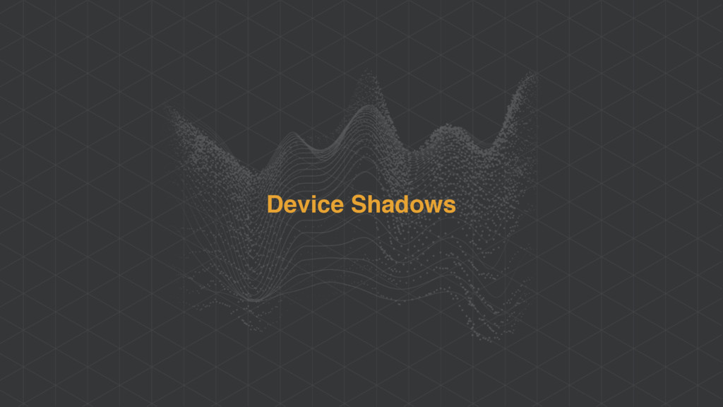 Device Shadows