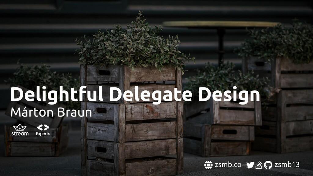 Delightful Delegate Design Márton Braun zsmb.co...