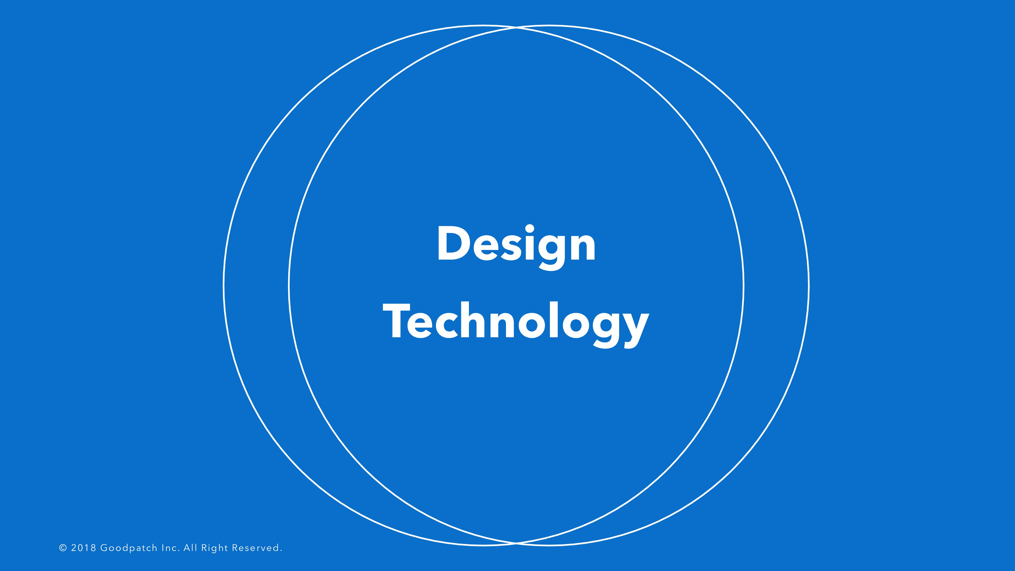 Design Technology © 2018 Goodpatch Inc. All Rig...