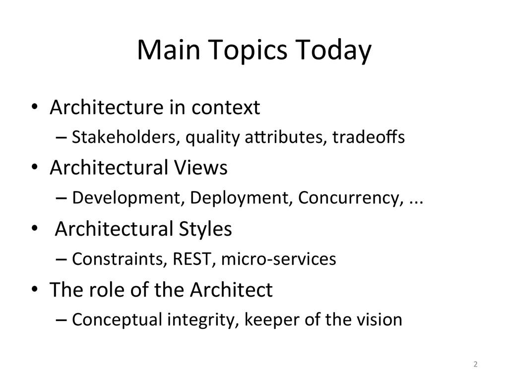 Main Topics Today  • Architecture ...