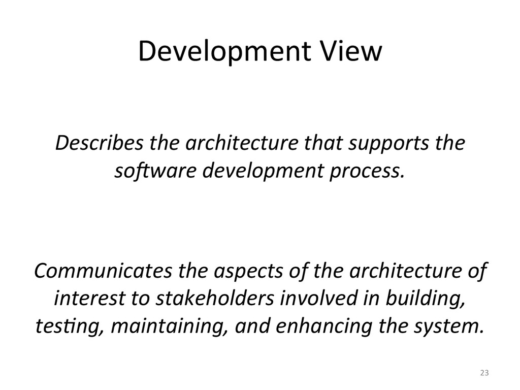 Development View    Describes the...