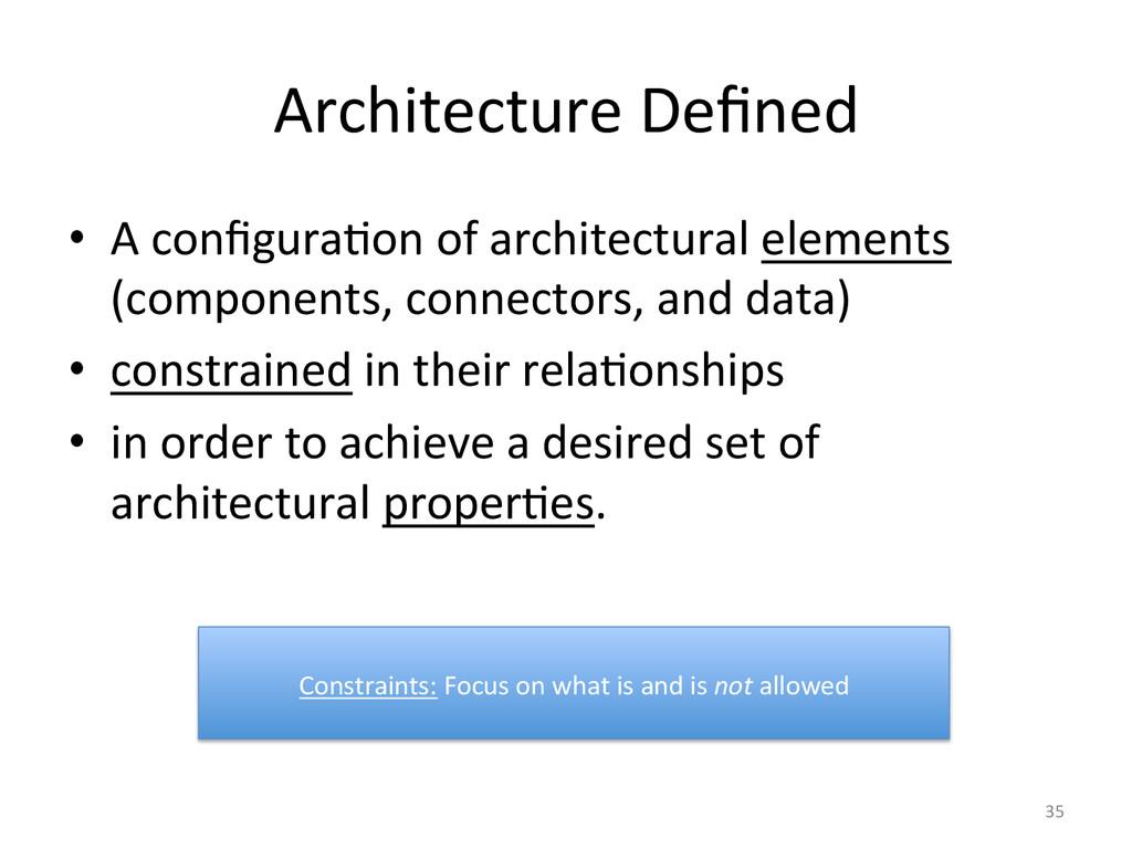 Architecture Defined  • A configura3on...