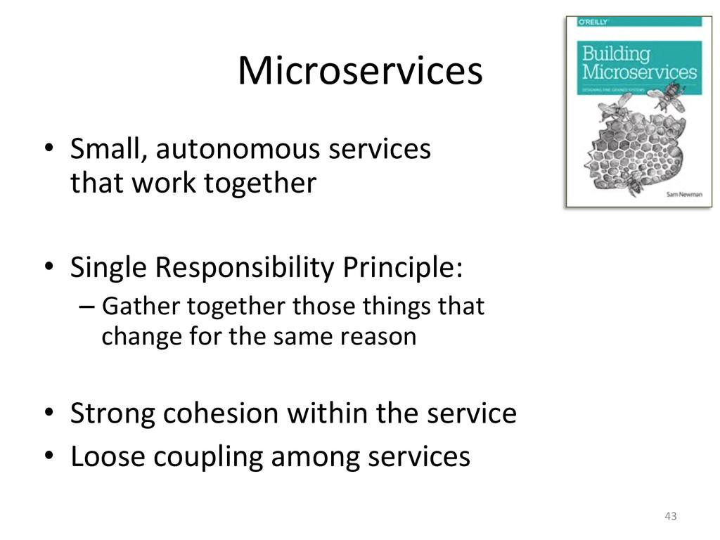 Microservices  • Small, autonomous se...