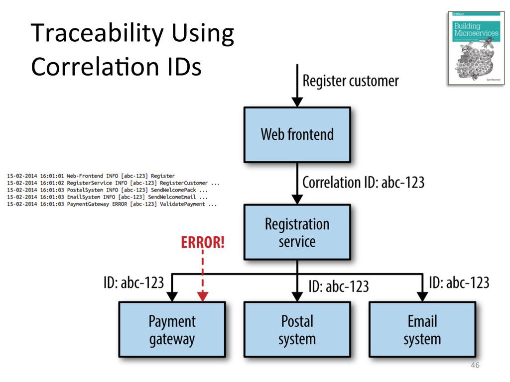 Traceability Using   Correla3on IDs...