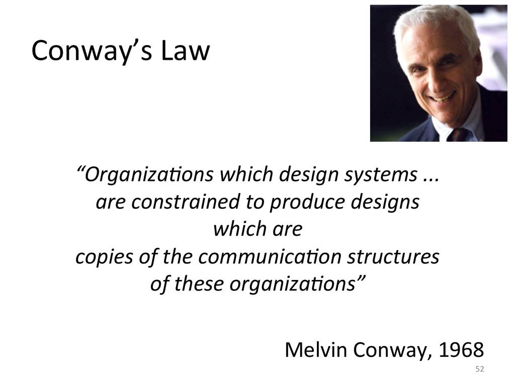 "Conway's Law      ""Organiza@ons ..."