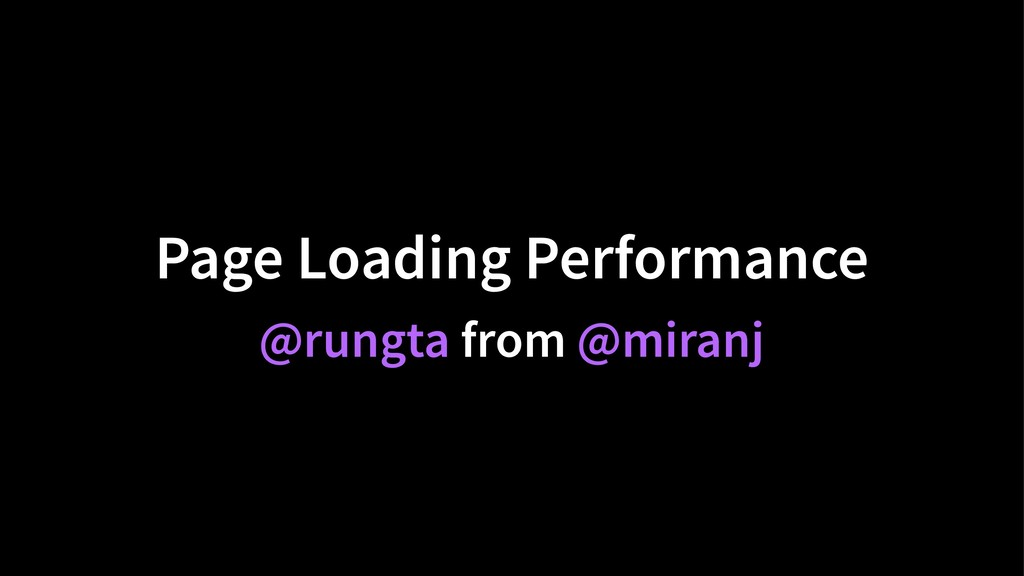Page Loading Performance @rungta from @miranj