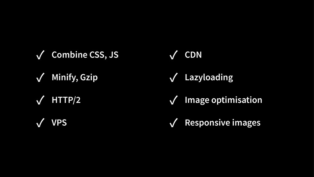 ✓ Combine CSS, JS ✓ Minify, Gzip ✓ HTTP/2 ✓ VPS...