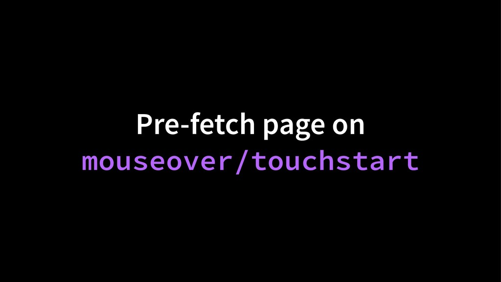 Pre-fetch page on mouseover/touchstart