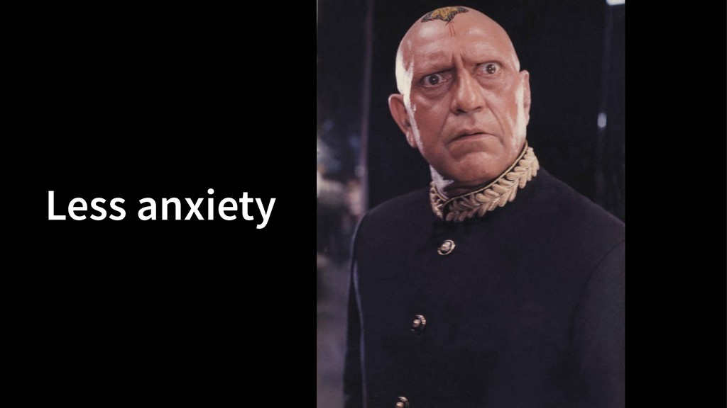 Less anxiety