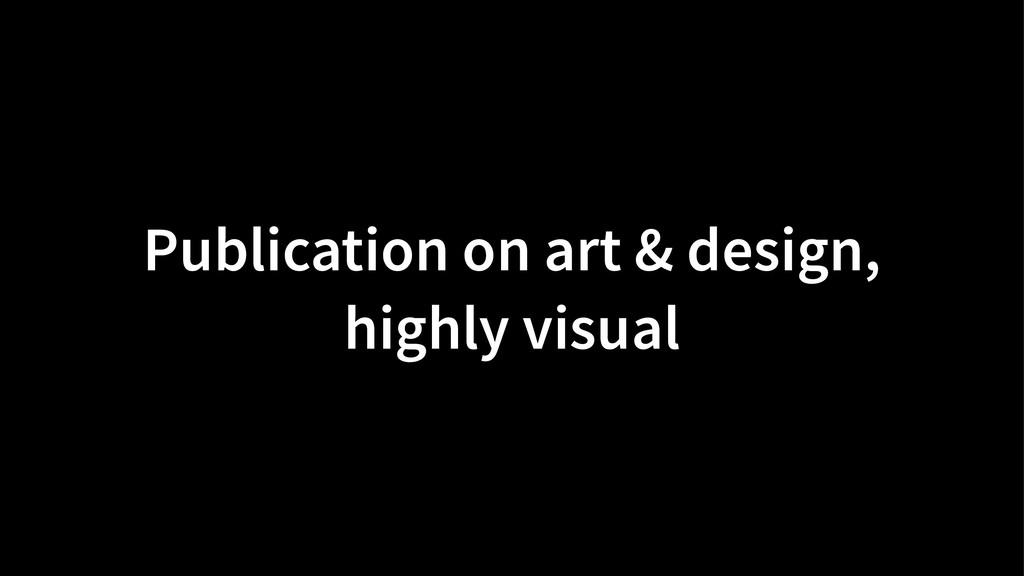 Publication on art & design, highly visual