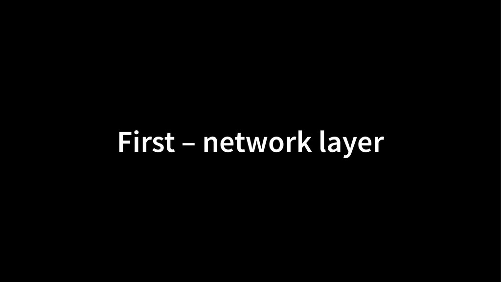 First – network layer