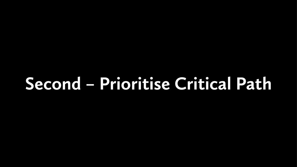 Second – Prioritise Critical Path