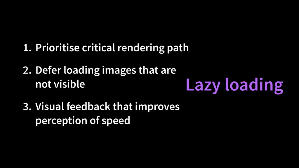 1. Prioritise critical rendering path 2. Defer ...