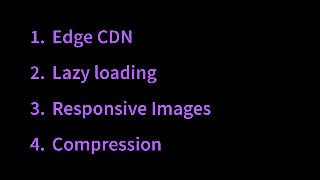 1. Edge CDN 2. Lazy loading 3. Responsive Image...