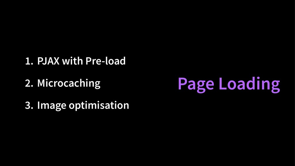 1. PJAX with Pre-load 2. Microcaching 3. Image ...