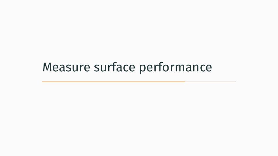 Measure surface performance