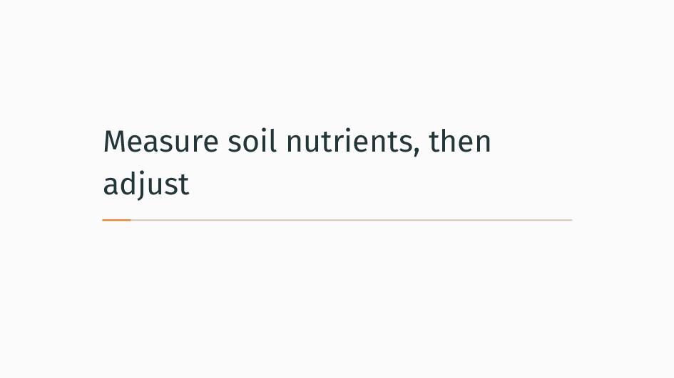 Measure soil nutrients, then adjust