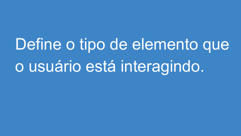 Define o tipo de elemento que o usuário está in...