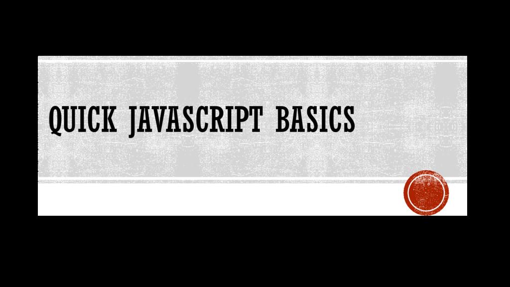 QUICK JAVASCRIPT BASICS