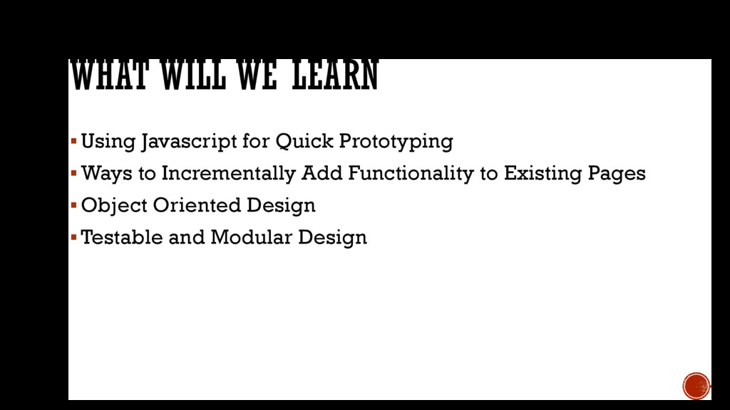 WHAT WILL WE LEARN Using Javascript for Quick ...