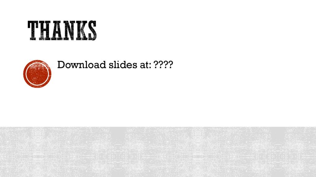 Download slides at: ????