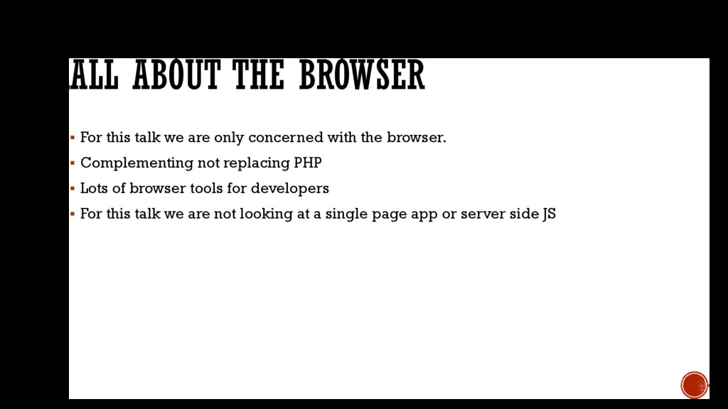 ALL ABOUT THE BROWSER  For this talk we are on...