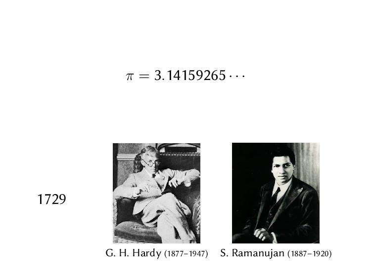 π = 3.14159265 · · · 1729 G. H. Hardy (1877–194...