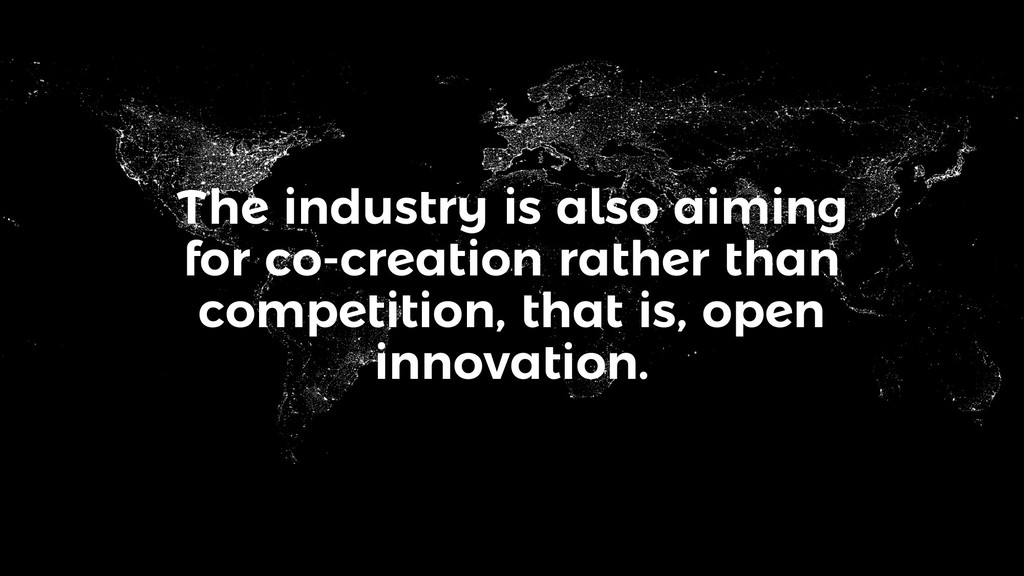 The industry is also aiming for co-creation rat...