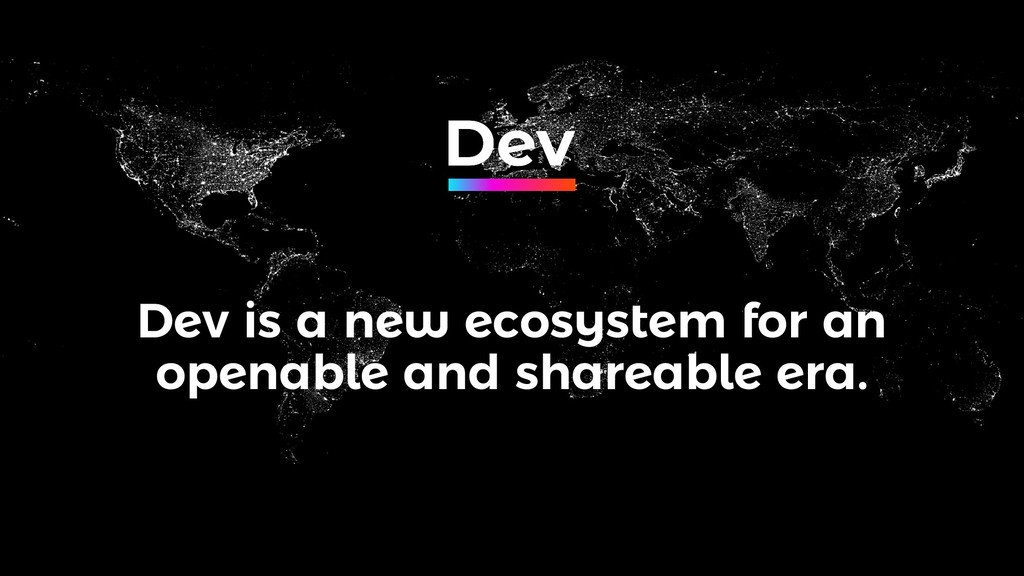 Dev is a new ecosystem for an openable and shar...