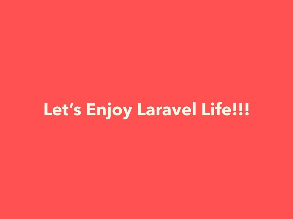 Let's Enjoy Laravel Life!!!
