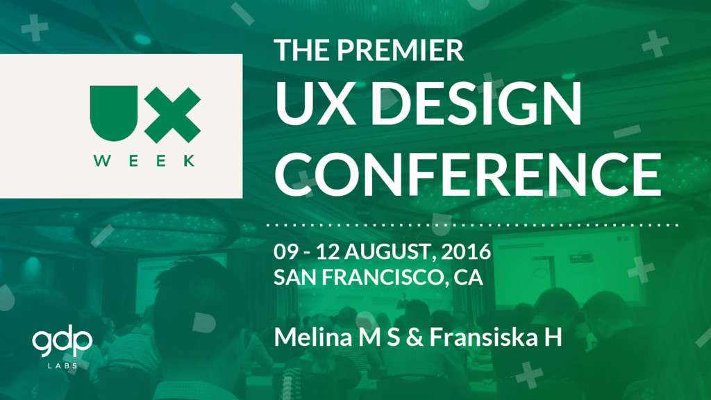 THE PREMIER UX DESIGN CONFERENCE 09 - 12 AUGUST...