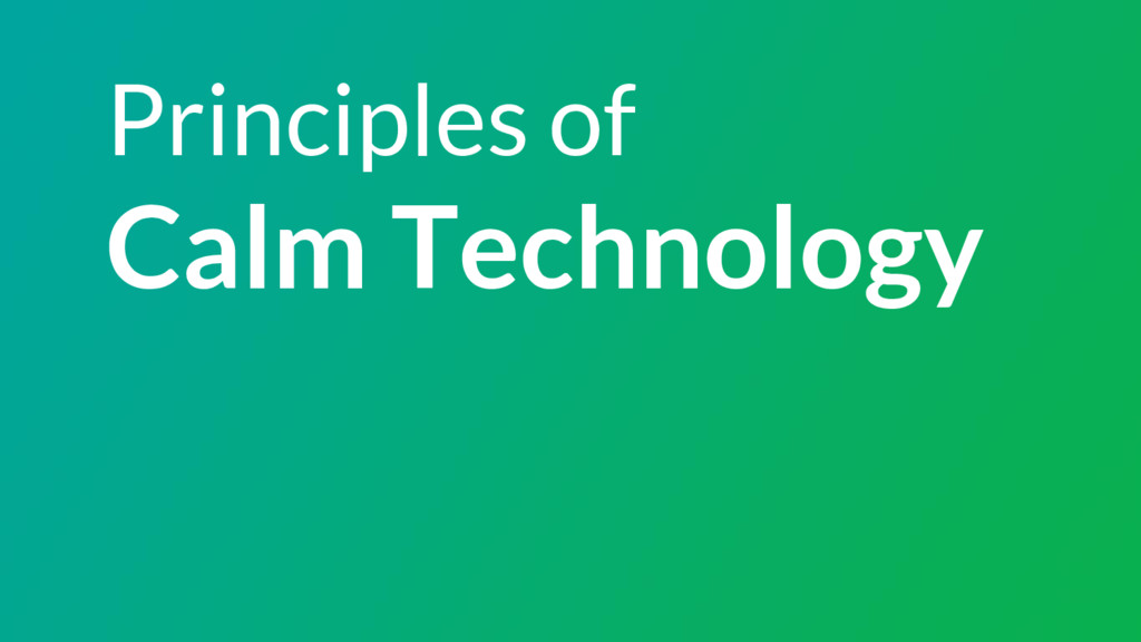 Principles of Calm Technology
