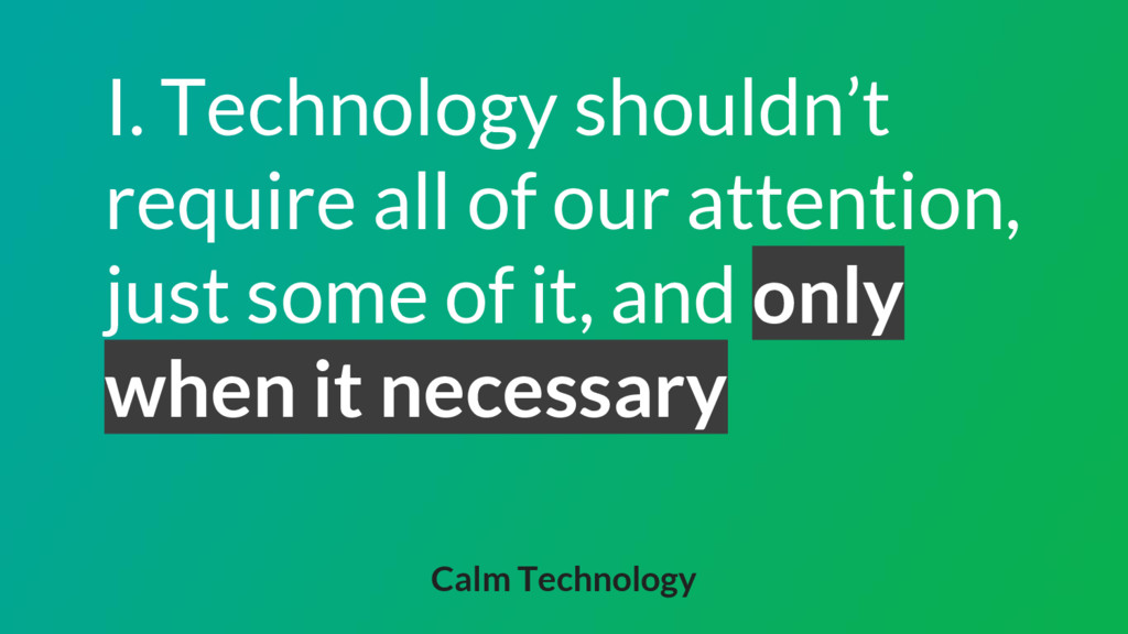 I. Technology shouldn't require all of our atte...