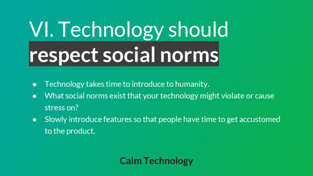 VI. Technology should respect social norms ● Te...