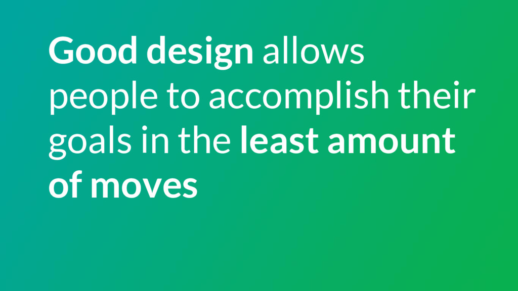 Good design allows people to accomplish their g...