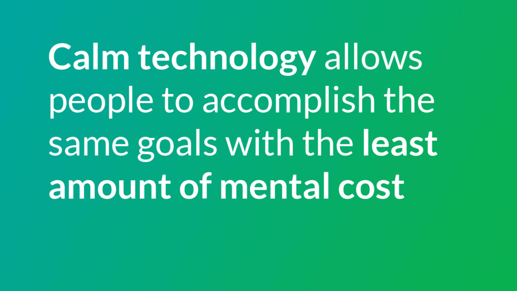 Calm technology allows people to accomplish the...