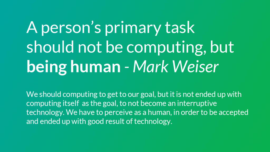 A person's primary task should not be computing...