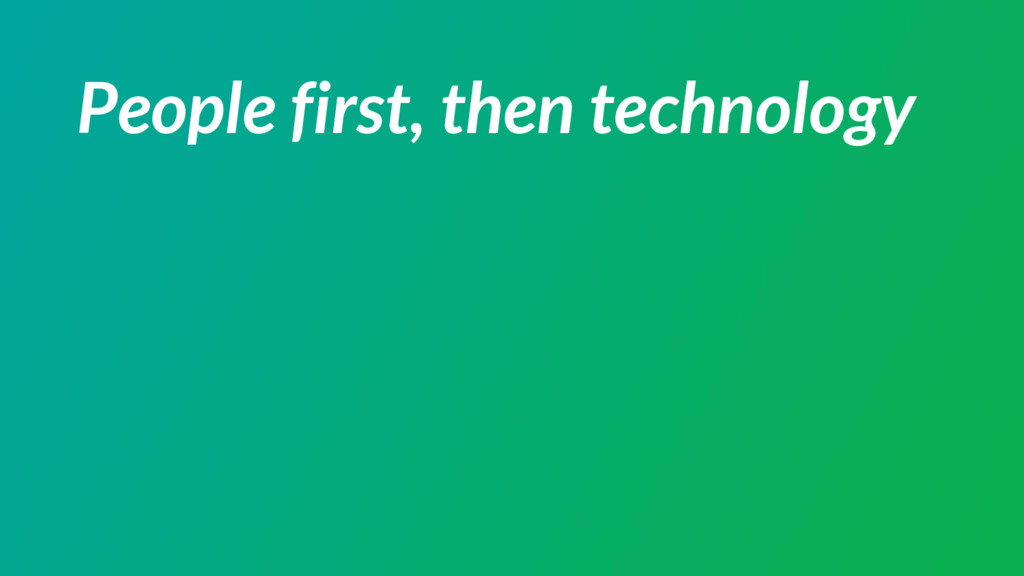 People first, then technology