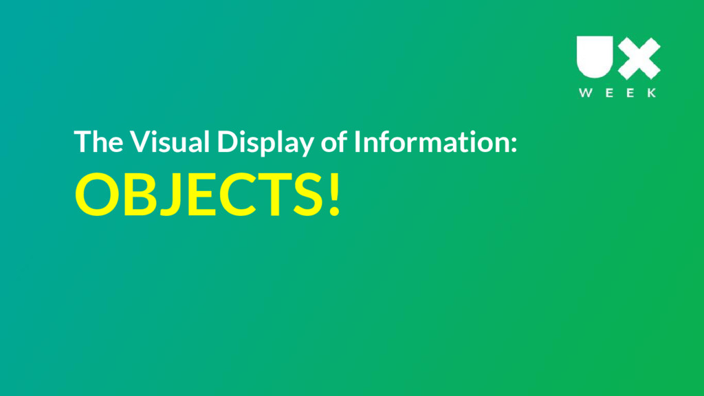 The Visual Display of Information: OBJECTS!