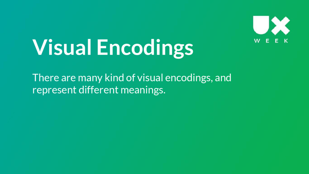 Visual Encodings There are many kind of visual ...