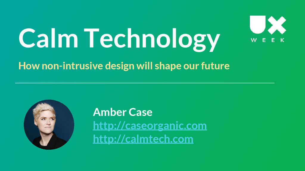 Calm Technology How non-intrusive design will s...