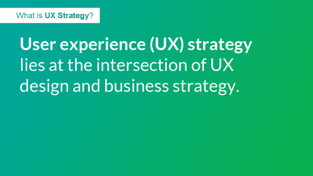 User experience (UX) strategy lies at the inter...