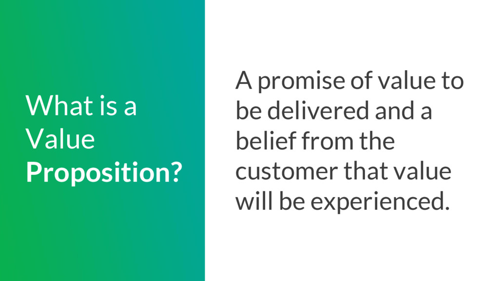 What is a Value Proposition? A promise of value...