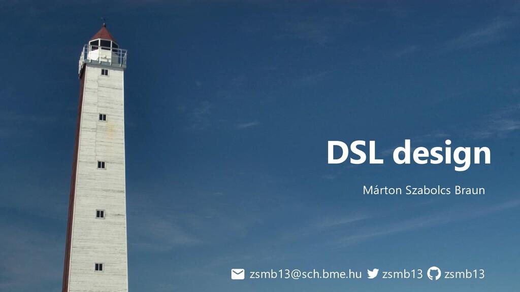 DSL design Márton Szabolcs Braun zsmb13 zsmb13@...