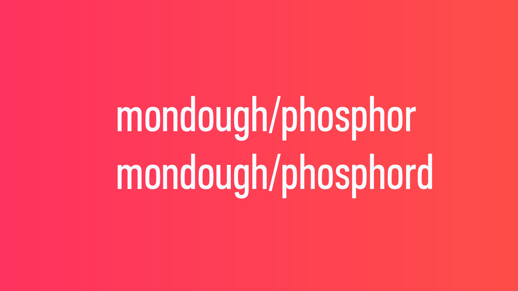 mondough/phosphor mondough/phosphord