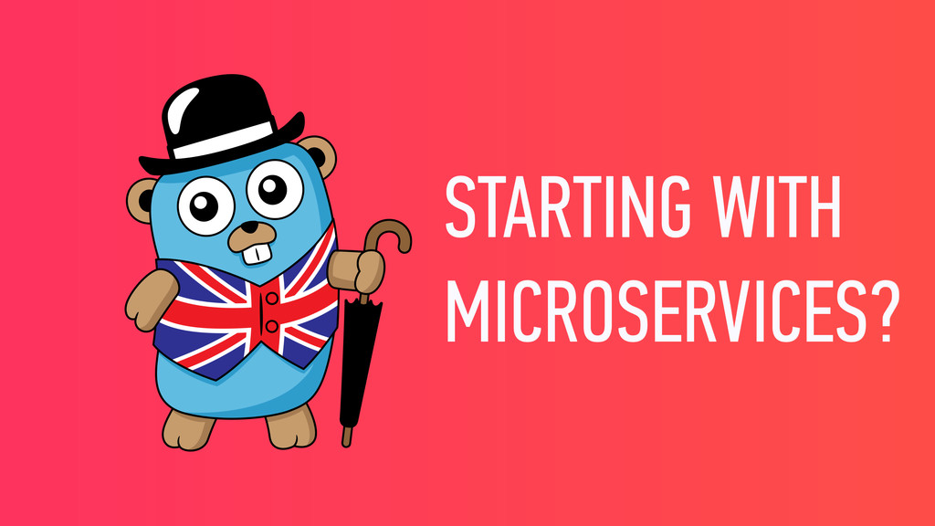 STARTING WITH MICROSERVICES?