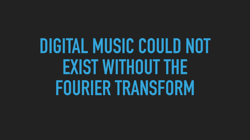 DIGITAL MUSIC COULD NOT EXIST WITHOUT THE FOURI...