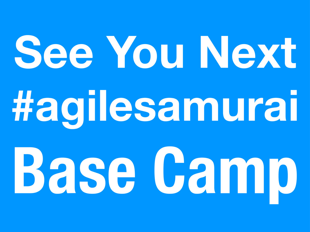 See You Next #agilesamurai Base Camp