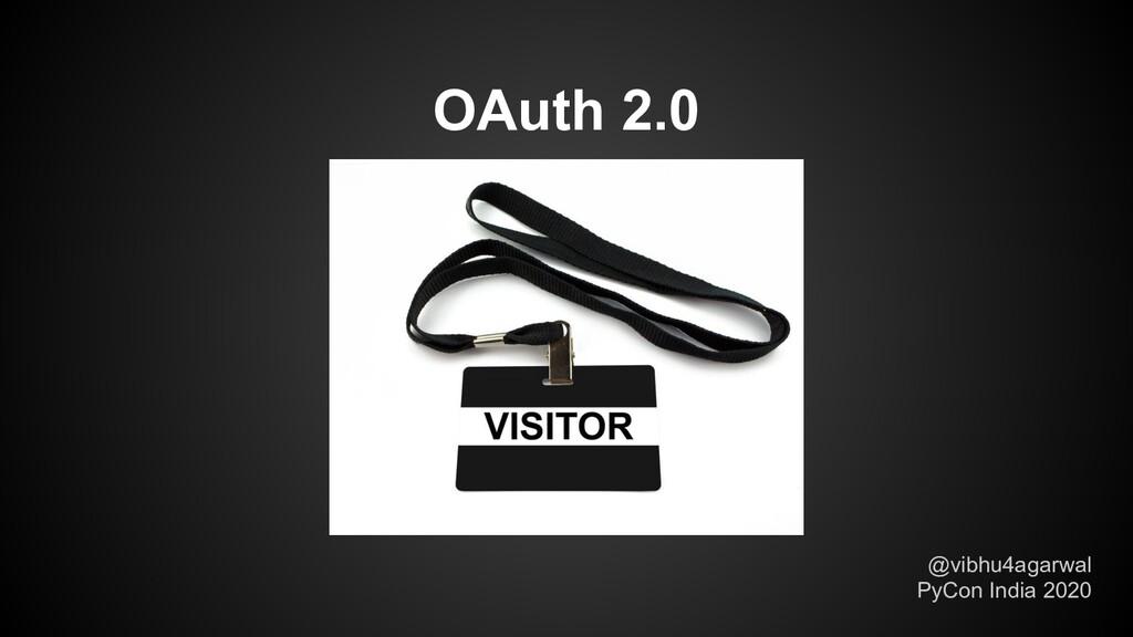 @vibhu4agarwal PyCon India 2020 OAuth 2.0