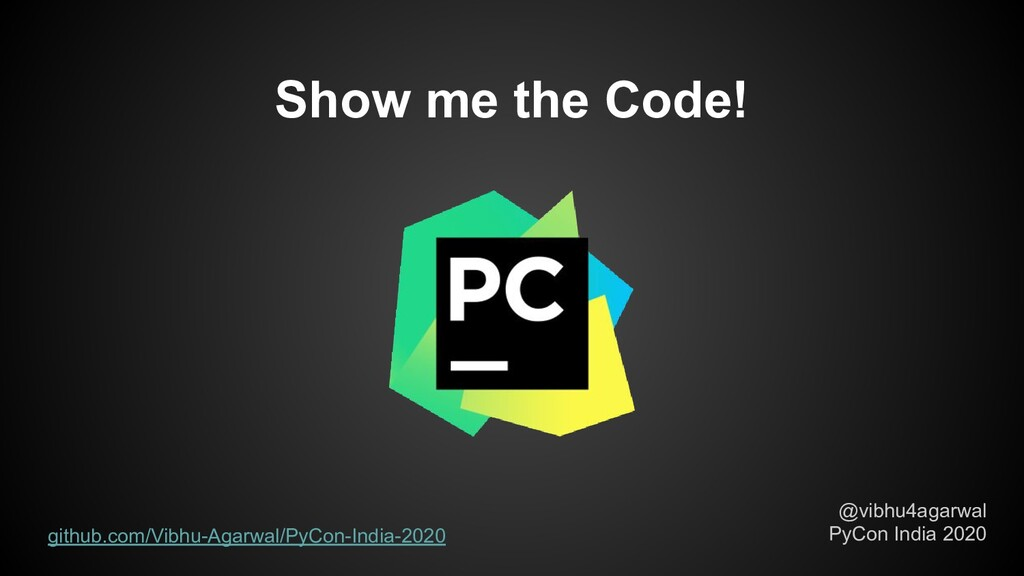 Show me the Code! @vibhu4agarwal PyCon India 20...
